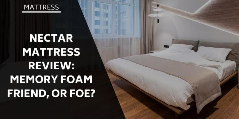 nectar-mattress-review-memory-foam-friend-or-foe