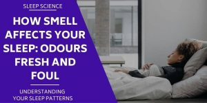 how-smell-affects-your-sleep-odours-fresh-and-foul